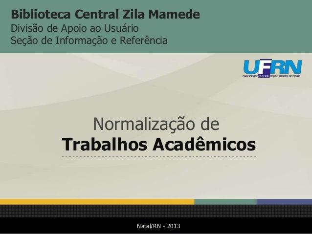 Biblioteca Central Zila Mamede Divisão de Apoio ao Usuário Seção de Informação e Referência  Normalização de Trabalhos Aca...