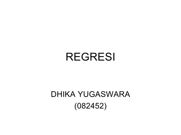 REGRESI DHIKA YUGASWARA (082452)