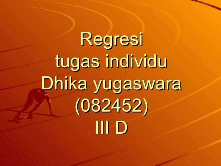 Regresi tugas individu Dhika yugaswara (082452) III D