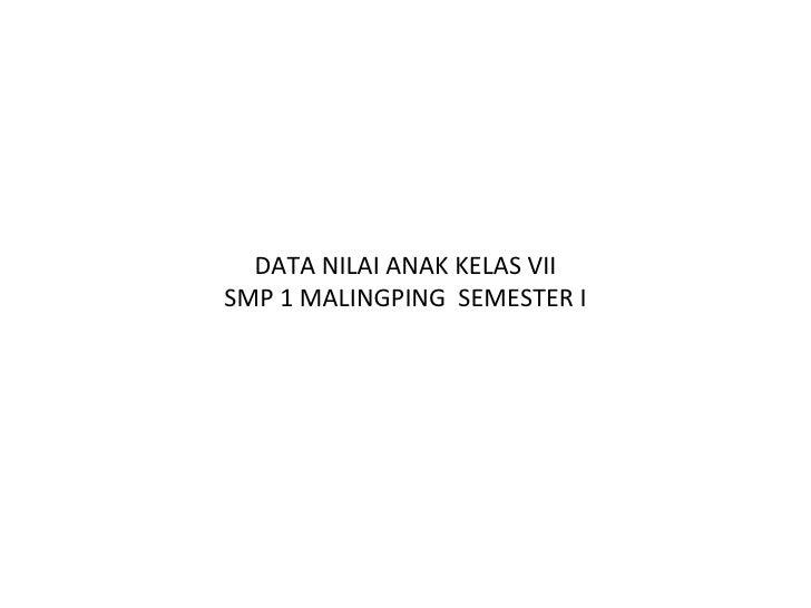 DATA NILAI ANAK KELAS VII SMP 1 MALINGPING  SEMESTER I