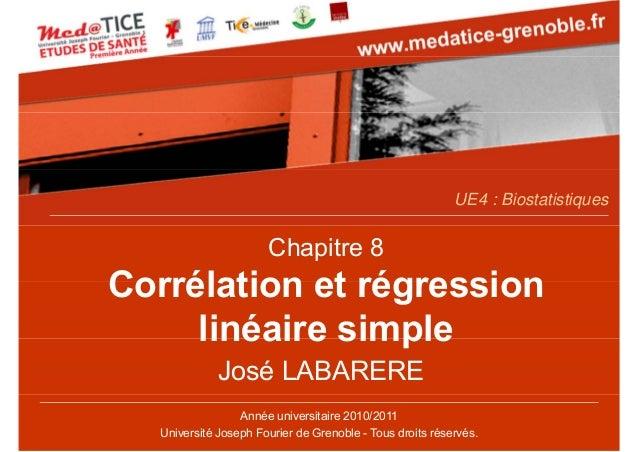 UE4 : Biostatistiques  Chapitre 8  Corrélation et régression linéaire simple José LABARERE Année universitaire 2010/2011 U...