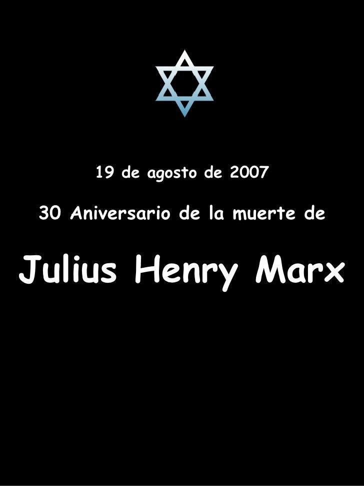 19 de agosto de 2007 30 Aniversario de la muerte de Julius Henry Marx