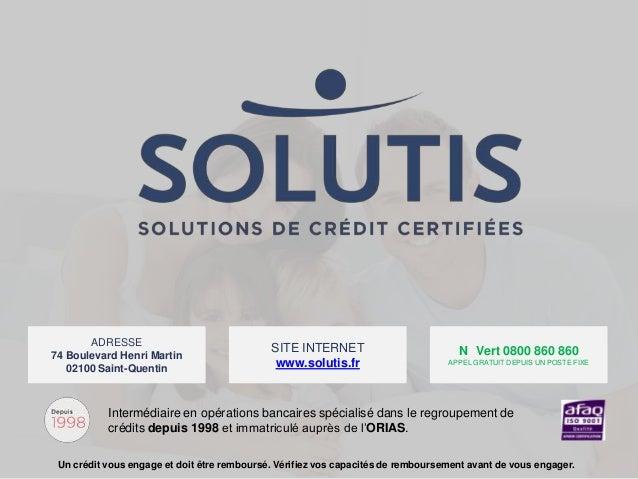ADRESSE 74 Boulevard Henri Martin 02100 Saint-Quentin  SITE INTERNET www.solutis.fr  N Vert 0800 860 860 APPEL GRATUIT DEP...
