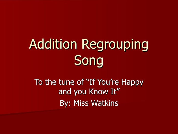 "Addition Regrouping Song To the tune of ""If You're Happy and you Know It"" By: Miss Watkins"