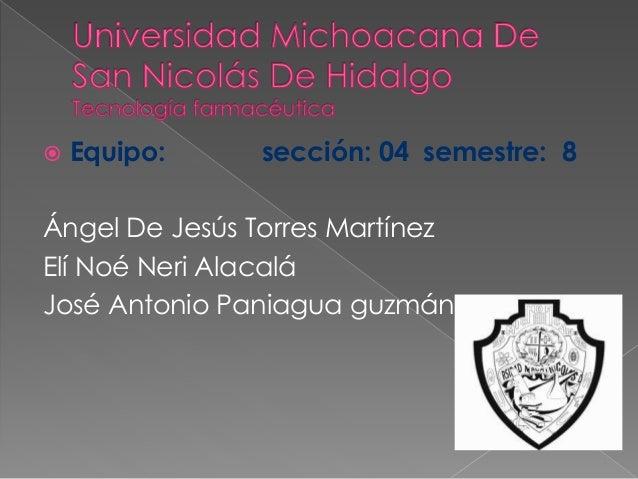  Equipo: sección: 04 semestre: 8 Ángel De Jesús Torres Martínez Elí Noé Neri Alacalá José Antonio Paniagua guzmán