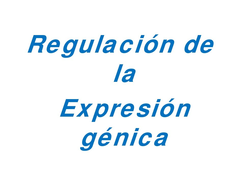 Regulación de  g      la  Expresión  E presión    g    génica