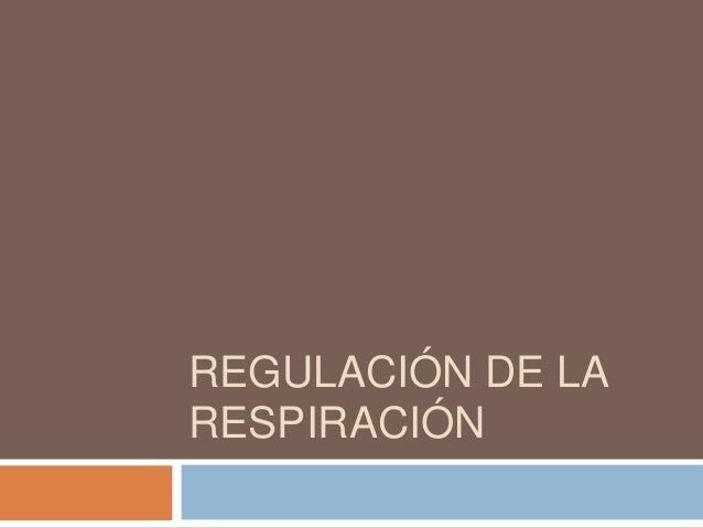 REGULACIÓN DE LARESPIRACIÓN