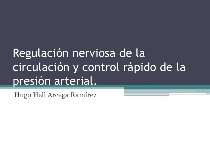 Regulación nerviosa de lacirculación y control rápido de lapresión arterial.Hugo Heli Arcega Ramírez