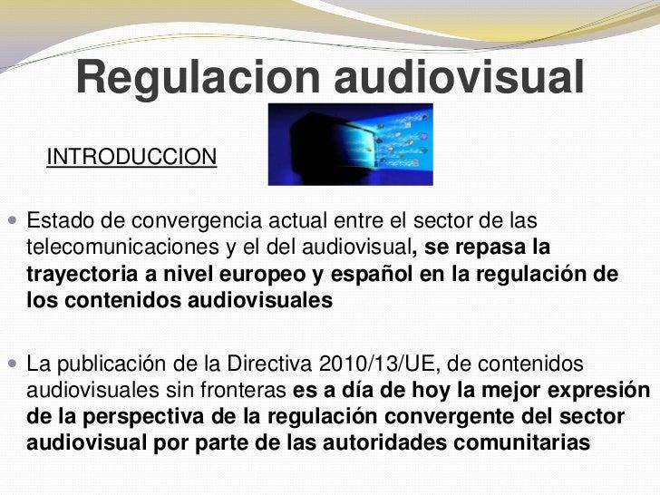 Regulacion audiovisual<br />INTRODUCCION<br />Estado de convergencia actual entre el sector de las telecomunicaciones y el...