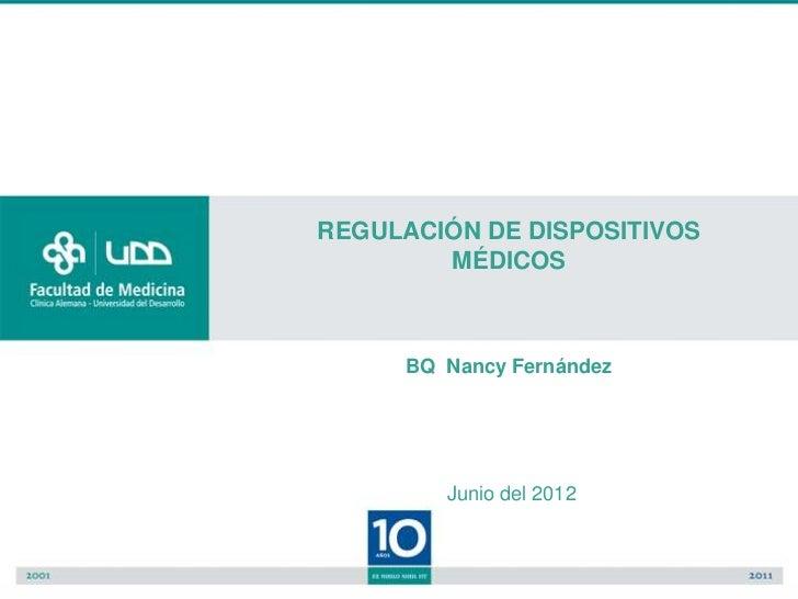 REGULACIÓN DE DISPOSITIVOS        MÉDICOS      BQ Nancy Fernández         Junio del 2012