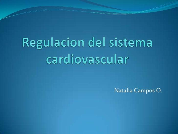 Regulacion del sistema cardiovascular<br />Natalia Campos O.<br />