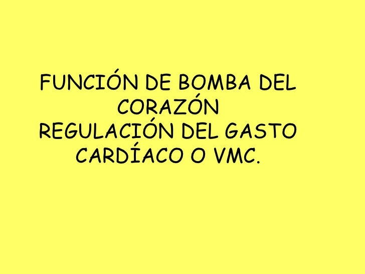 FUNCIÓN DE BOMBA DEL      CORAZÓNREGULACIÓN DEL GASTO   CARDÍACO O VMC.