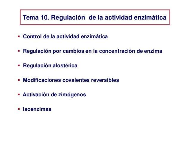  Control de la actividad enzimática  Regulación por cambios en la concentración de enzima  Regulación alostérica  Modi...