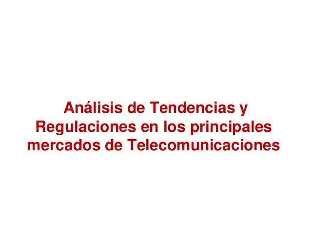 Análisis de Tendencias y Regulaciones en los principales mercados de Telecomunicaciones
