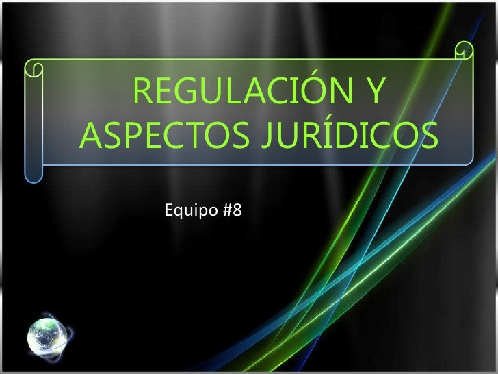 Regulacion y aspectos juridicos