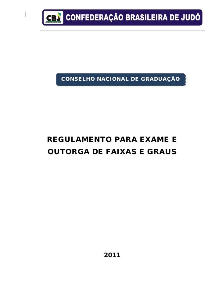 CONSELHO NACIONAL DE GRADUAÇÃOREGULAMENTO PARA EXAME EOUTORGA DE FAIXAS E GRAUS            2011