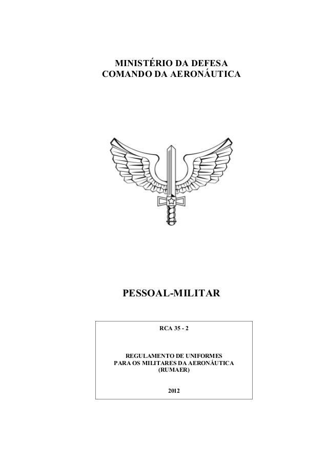ICA 168-6/2011 MINISTÉRIO DA DEFESA COMANDO DA AERONÁUTICA PESSOAL-MILITAR RCA 35 - 2 REGULAMENTO DE UNIFORMES PARA OS MIL...