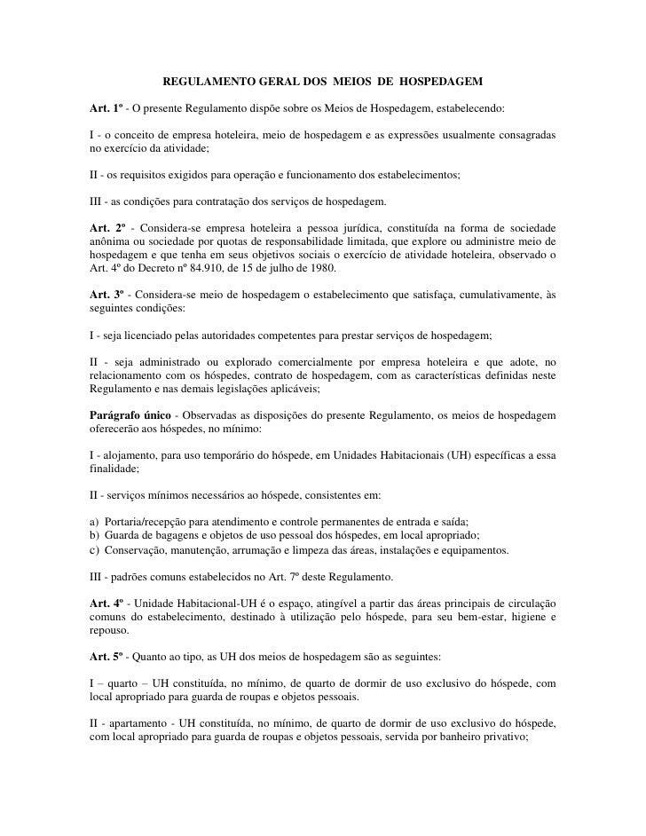 REGULAMENTO GERAL DOS MEIOS DE HOSPEDAGEMArt. 1º - O presente Regulamento dispõe sobre os Meios de Hospedagem, estabelecen...