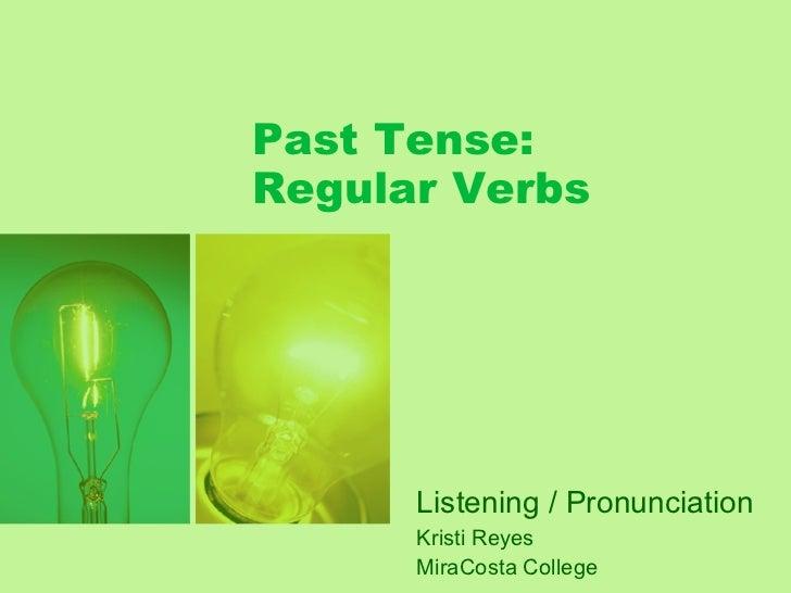 Past Tense: Regular Verbs Listening / Pronunciation Kristi Reyes MiraCosta College