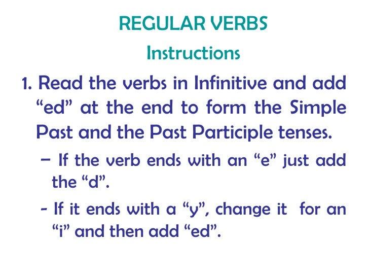 <ul><ul><li>REGULAR   VERBS </li></ul></ul><ul><ul><li>Instructions </li></ul></ul><ul><li>1. Read the verbs in Infinitive...