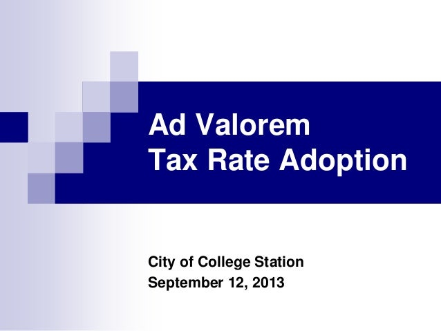 Ad Valorem Tax Rate Adoption City of College Station September 12, 2013