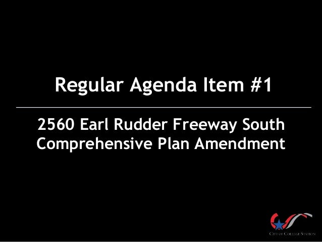 Regular Agenda Item #1 2560 Earl Rudder Freeway South Comprehensive Plan Amendment