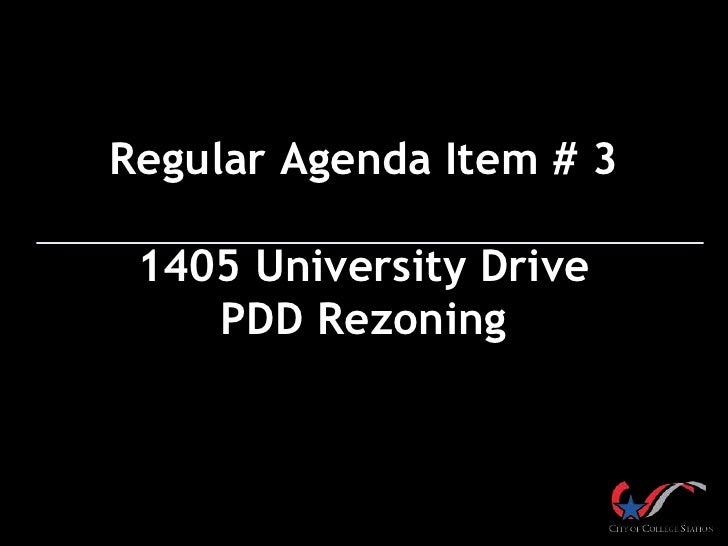 Regular Agenda Item # 3 1405 University Drive    PDD Rezoning