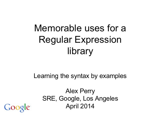 Regular expressions, Alex Perry, Google, PyCon2014