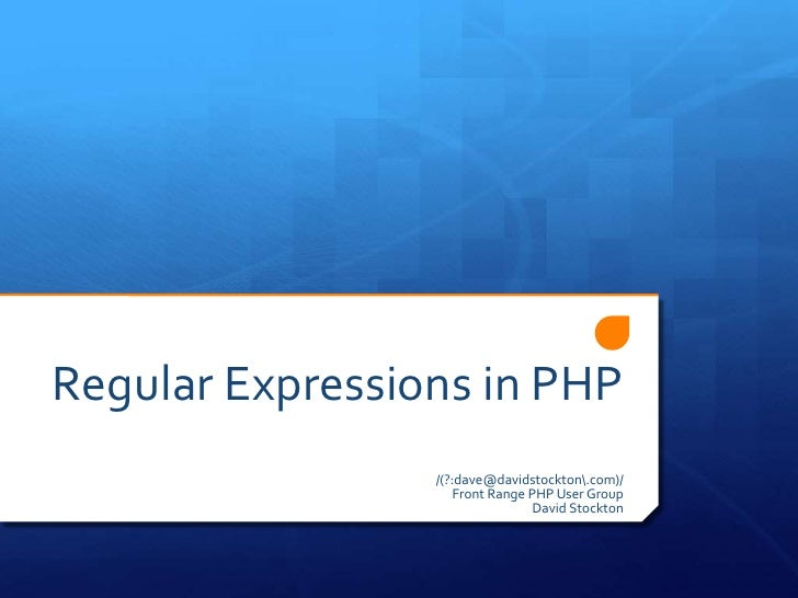 Regular Expressions in PHP<br />/(?:dave@davidstockton.com)/<br />Front Range PHP User Group<br />David Stockton<br />