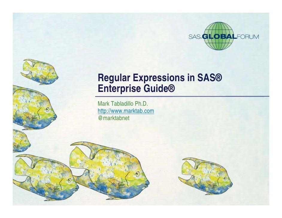 Regular Expressions in SAS®Enterprise Guide®Mark Tabladillo Ph.D.http://www.marktab.com@marktabnet