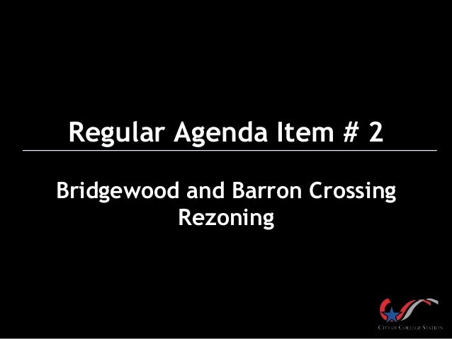 Regular Agenda Item # 2 Bridgewood and Barron Crossing Rezoning