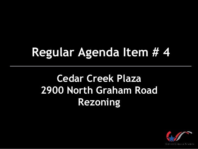 Regular Agenda Item # 4 Cedar Creek Plaza 2900 North Graham Road Rezoning