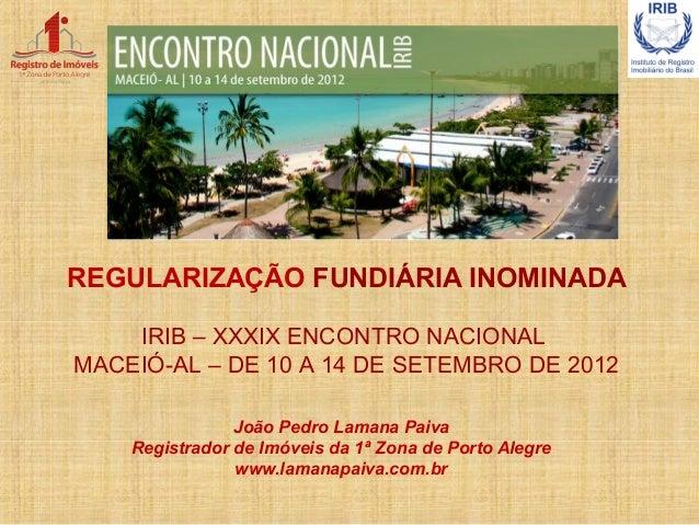 João Pedro Lamana Paiva Registrador de Imóveis da 1ª Zona de Porto Alegre www.lamanapaiva.com.br REGULARIZAÇÃO FUNDIÁRIA I...