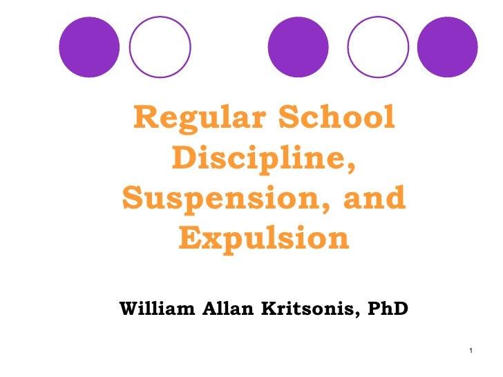 Regular School Discipline, Suspension, and Expulsion William Allan Kritsonis, PhD