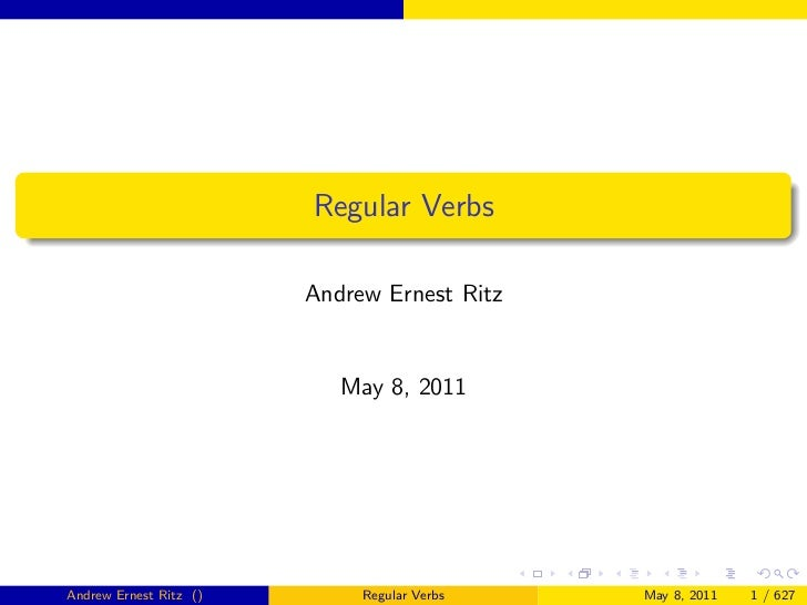 Regular Verbs                        Andrew Ernest Ritz                           May 8, 2011Andrew Ernest Ritz ()        ...
