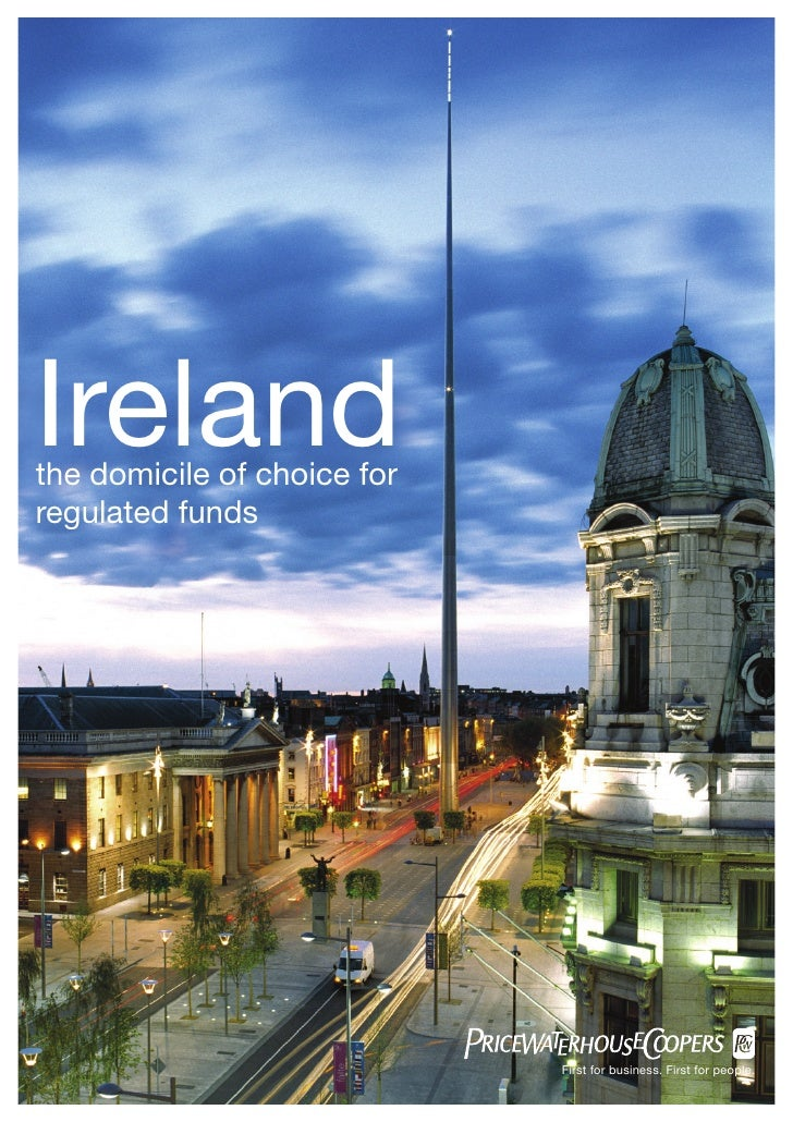 Ireland the domicile of choice for regulated funds                                  First for business. First for people.