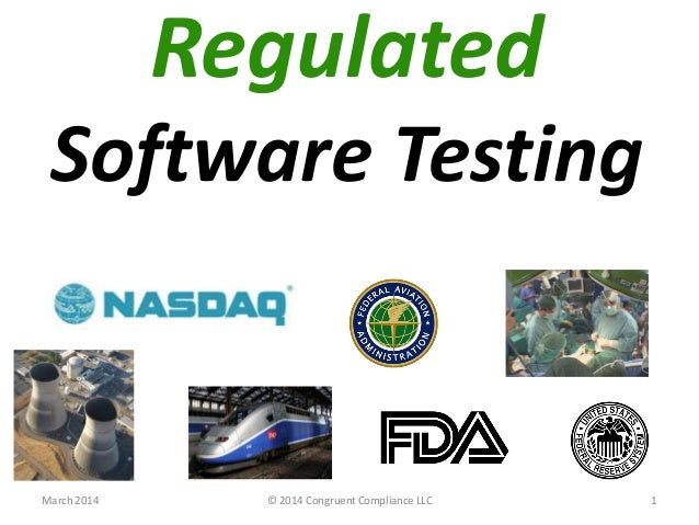 Regulated Software Testing March 2014 © 2014 Congruent Compliance LLC 1