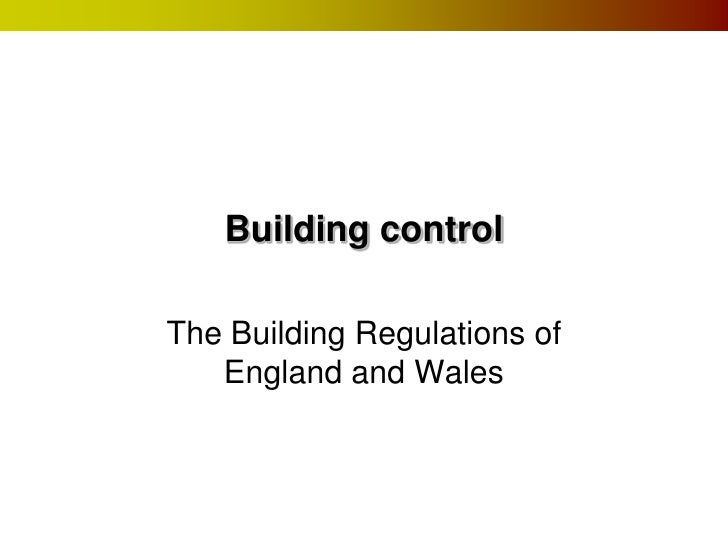 Building controlThe Building Regulations of   England and Wales