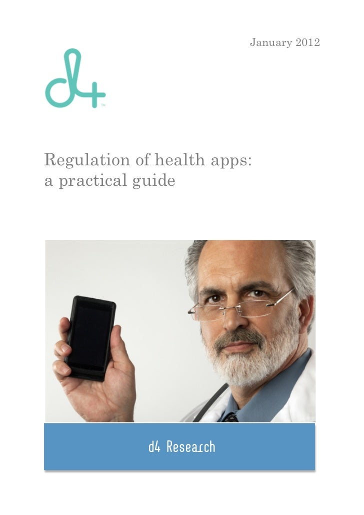 January 2012Regulation of health apps:a practical guide            d4 Research