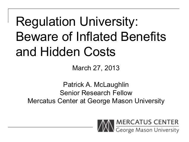 Regulation University:Beware of Inflated Benefitsand Hidden Costs               March 27, 2013            Patrick A. McLau...