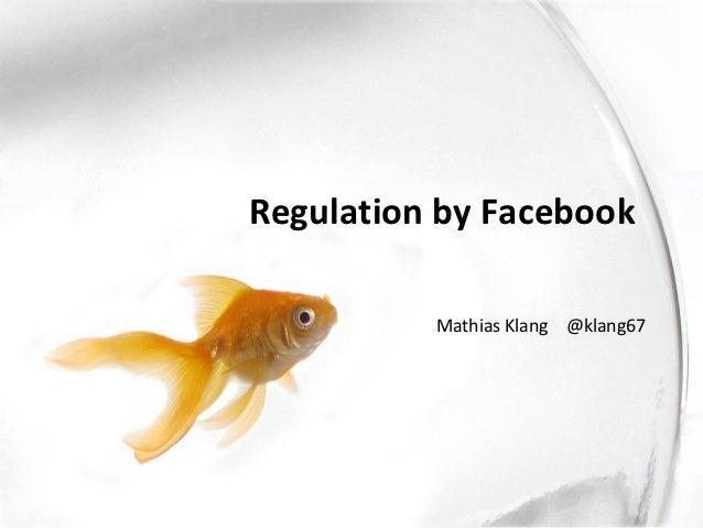 Regulation by Facebook          Mathias Klang @klang67