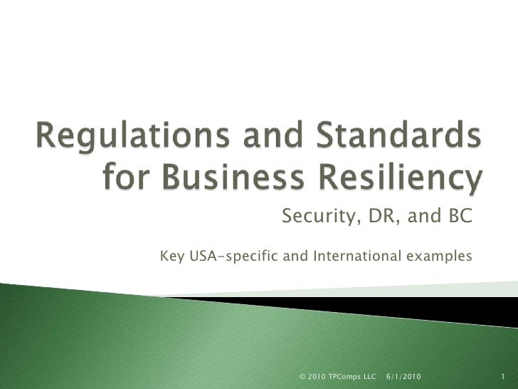 Regulations and Standards for Business Resiliency<br />Security, DR, and BC<br />Key USA-specific and International exampl...