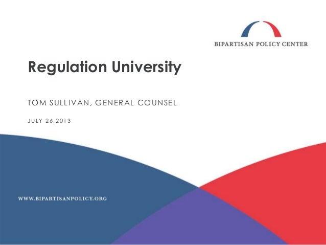 Regulation University TOM SULLIVAN, GENERAL COUNSEL JULY 26,2013