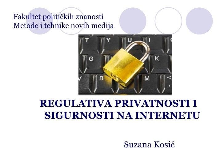Fakultet političkih znanosti Metode i tehnike novih medija <ul><li>REGULATIVA PRIVATNOSTI I SIGURNOSTI NA INTERNETU </li><...
