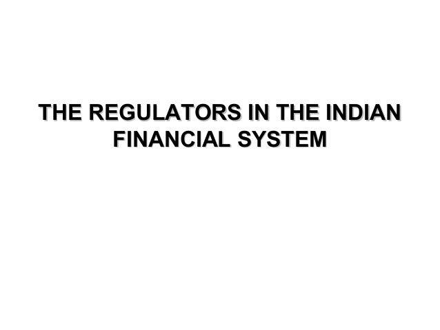 THE REGULATORS IN THE INDIANTHE REGULATORS IN THE INDIAN FINANCIAL SYSTEMFINANCIAL SYSTEM
