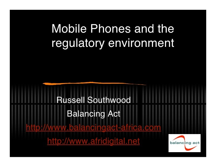 Mobile Phones and the       regulatory environment           Russell Southwood           Balancing Act http://www.balancin...