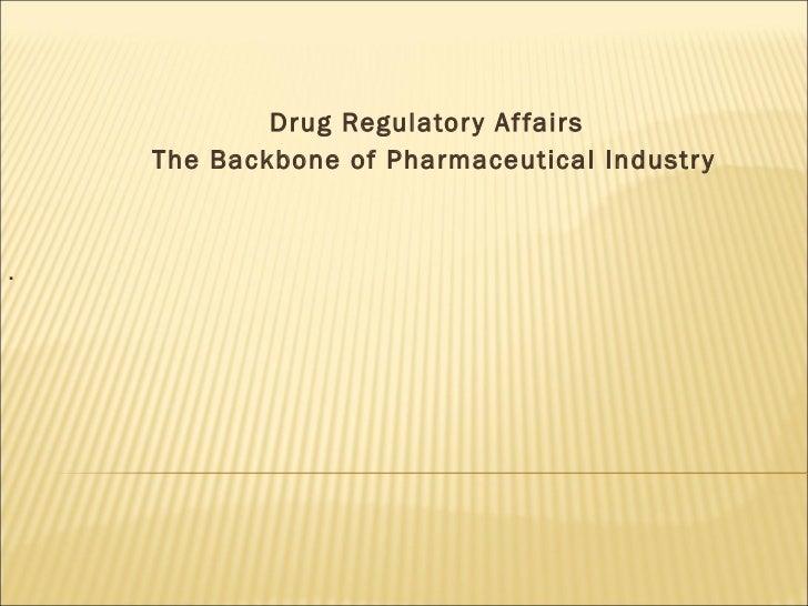 Drug Regulatory Affairs The Backbone of Pharmaceutical Industry .