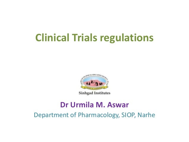 Clinical Trials regulations Dr Urmila M. Aswar Department of Pharmacology, SIOP, Narhe