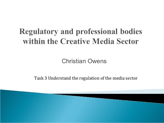Christian OwensTask 3 Understand the regulation of the media sector