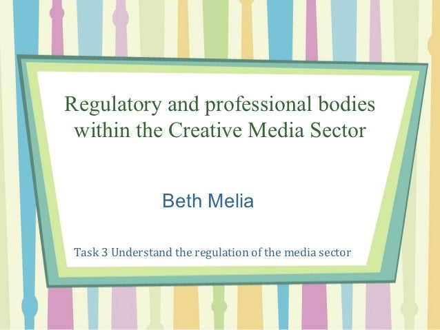 Regulatory and professional bodies within the Creative Media Sector                 Beth Melia Task 3 Understand the regul...
